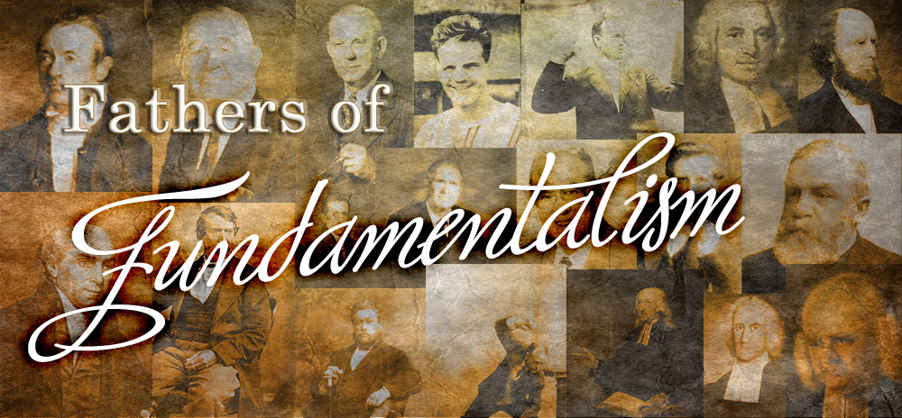 Learn about our great Fathers of Fundamentalism.